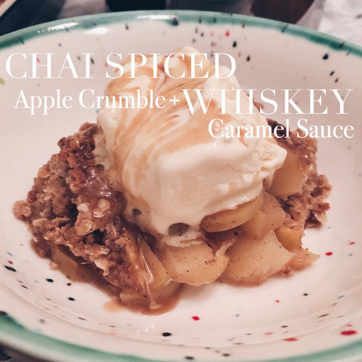 Chai Spiced Apple Crumble and Whiskey Caramel Sauce